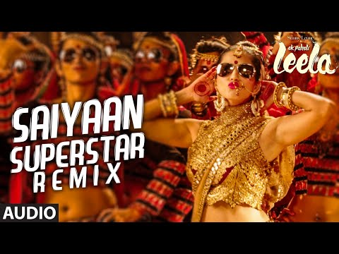 Saiyaan Superstar - Remix