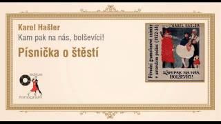 Karel Hašler - Kampak na nás, bolševíci! - Písnička o štěstí