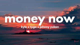 KYLE - Money Now feat. Tyga & Johnny Yukon (Clean - Lyrics)