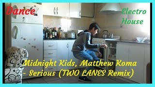 BaileDance Midnight Kids, Matthew Koma   Serious (TWO LANES Remix) | Facu XT