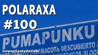 Polaraxa 100 – Tiwanaku i Puma Punku