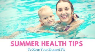 5 Summer Tips For Health | Keep Your Smile Strong ALL Summer Long