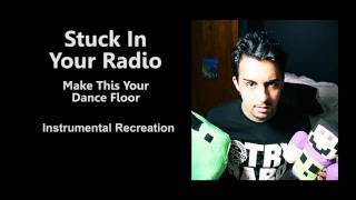 Stuck In Your Radio - Make This Your Dance Floor (Instrumental Re-creation)