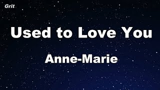 Used to Love You - Anne-Marie Karaoke 【No Guide Melody】 Instrumental