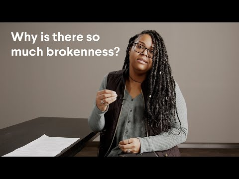 Why is there so much brokenness?