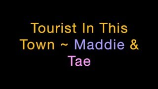 Tourist In This Town ~ Maddie & Tae Lyrics
