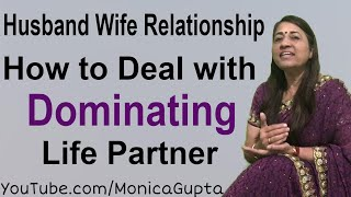 How to Deal with a Controlling Spouse - If Your Partner is Controlling - Monica Gupta