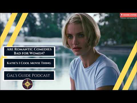 Are Romantic Comedies Bad For Women?  Katie's 1 Cool Movie Thing, Gal's Guide Podcast