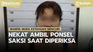 Seorang Wanita Muda Ketahuan Mencuri Masih Nekat Ambil Ponsel Milik Saksi saat Diperiksa