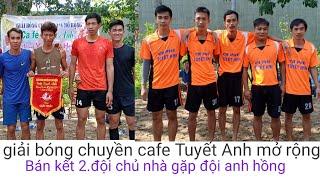 BÁN KẾT 2 Giải bóng chuyền cafe Tuyết Anh mở rộng(đội a hồng gặp đội chủ nhà)
