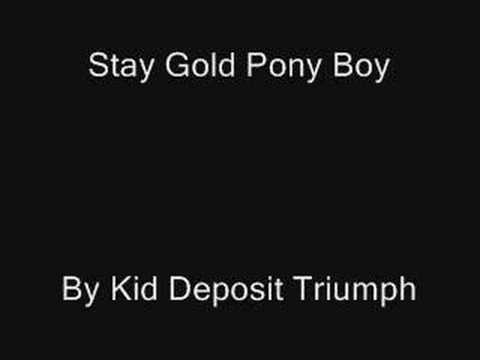 Stay Gold Pony Boy Kid Deposit Triumph Lyrics Song Meanings Videos Full Albums Bios Remember to stay gold, ponyboy.stay gold. sonichits