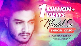 Khwab Sa by Raj Barman - Romantic Hindi Songs 2018 - Latest Hindi Songs with Lyrics
