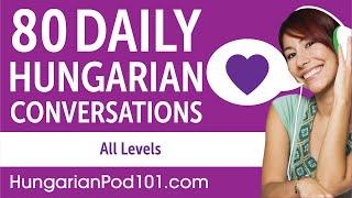 2 Hours Of Daily Hungarian Conversations - Hungarian Practice For ALL Learners
