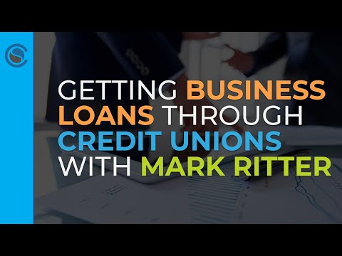Getting Business Loans through Credit Unions with Mark Ritter