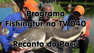 Programa Fishingtur na TV 040 - Pesqueiro Recanto do Pacu