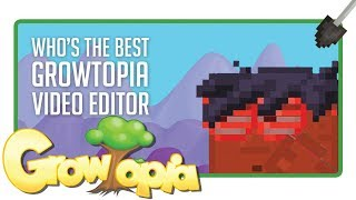 Growtopia | Who's The Best Growtopia Video Editor