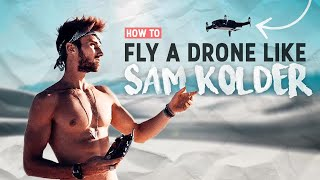 How to Fly a DRONE like SAM KOLDER! | Tutorial