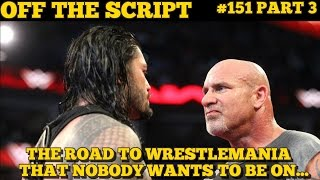Roman Reigns vs Goldberg Planned For WWE Fastlane Main Event? - WWE Off The Script #151 Part 3
