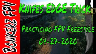 Practicing FPV Freestyle Tricks 04 27 2020 Knifes Edge