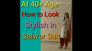 At 40+ age How to look stylish in salwar suit