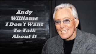 Andy Williams........I Don't Want To Talk About It.