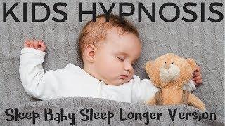 Kids Hypnosis Sleep Baby Sleep Longer Version - Lullaby