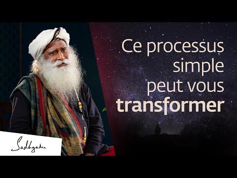 Ce processus simple peut phénoménalement vous transformer | Sadhguru Français Ce processus simple peut phénoménalement vous transformer | Sadhguru Français