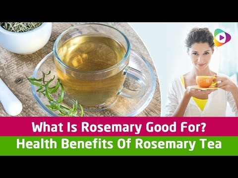 Video What Is Rosemary Good For? Health Benefits Of Rosemary Tea - Health Tips