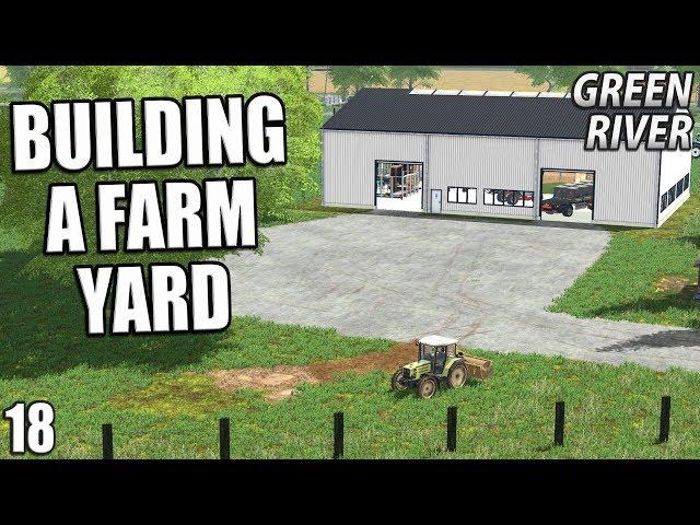 BUILDING A FARMYARD | Farming Simulator 17 | GreenRiver - Episode 18