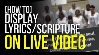 How To Display Lyrics or Scripture On Live Video - YouTube