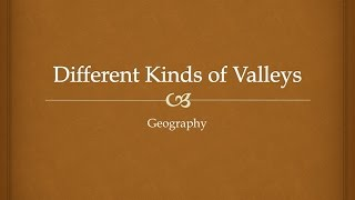 Valley Types and How They are Formed