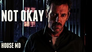 House MD || I'm Not Okay
