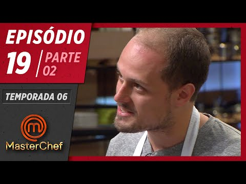 MASTERCHEF BRASIL (04/08/2019) | PARTE 2 | EP 19 | TEMP 06