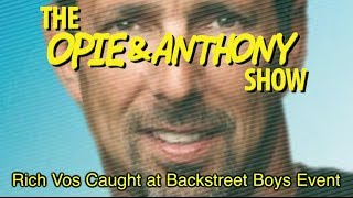 Opie & Anthony: Rich Vos Caught at Backstreet Boys Event (11/07/07)