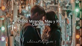 Chyno Miranda, Mau Y Ricky   Cariño Mío (Letra)