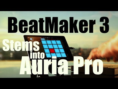 VIDEO BeatMaker 3 stems into Auria Pro or Garageband via