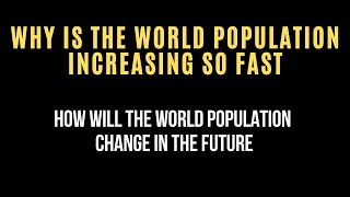Why is the world population increasing so fast | How will the world population change in the future