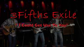 "3Fifths Exile  ""I Could Get Use To You"""