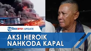 Aksi Heroik Nahkoda Kapal di Perairan Tanjung Api Selamatkan ABK di Tengah Kobaran Api