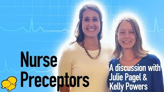 View the video Kelly Powers & Julie Pagel discuss what makes a stellar nurse preceptor