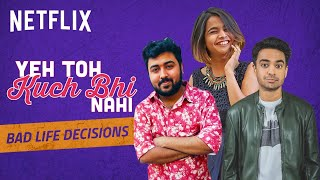 Stupidest Life Decisions ft. Suhani, Pulkit and Rohan | Netflix India - INDIA
