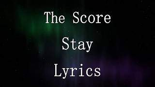 The Score   Stay   Lyrics
