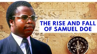 The Rise and Fall of SAMUEL DOE. Former President of Liberia