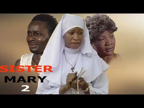 Sister Mary 2 - Newest Nigerian Nollywood Movie