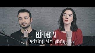 ELİF DEDİM - Eser Eyüboğlu & Ezgi Eyüboğlu (Kız Kardeşimle Türkü Söyledik)