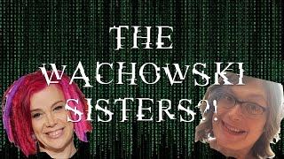 The Wachowski Sisters?!