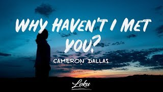 Cameron Dallas   Why Haven't I Met You? (Lyrics)