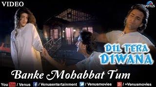 Banke Mohabbat Tum (Dil Tera Deewana) - YouTube