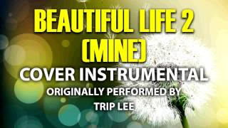 Beautiful Life 2 (Mine) (Cover Instrumental) [In the Style of Trip Lee]