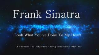 Frank Sinatra - Look What You've Done To My Heart